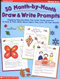 img - for 50 Month-by-Month Draw & Write Prompts: Engaging Reproducibles That Invite Young Learners To Draw & Then Write About Topics They Love...All Year Round! book / textbook / text book