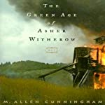 The Green Age of Asher Witherow: A Novel | M. Allen Cunningham
