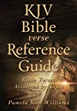 KJV Bible Verse Reference Guide: Bible Verses Arranged by Topic