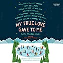 My True Love Gave to Me: Twelve Holiday Stories (       UNABRIDGED) by Stephanie Perkins (editor) Narrated by  Various