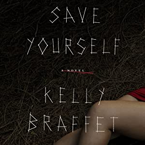 Save Yourself: A Novel | [Kelly Braffet]