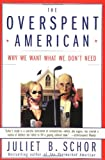 The Overspent American: Why We Want What We Don't Need (0060977582) by Schor, Juliet B.