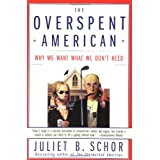 The Overspent American: Why We Want What We Don't Need ~ Juliet B. Schor