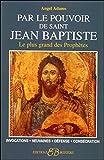 Par le pouvoir de Saint Jean Baptiste