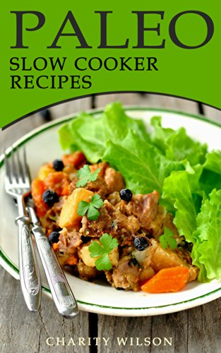 Paleo Slow Cooker Recipes: 50 Paleo Slow Cooker Meals That Will Be Ready When You Are (Paleo Recipes Book 2) by Charity Wilson
