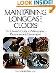 Maintaining Longcase Clocks: An Owner...