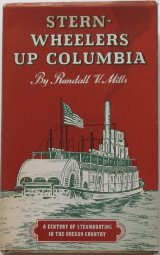 Stern-Wheelers Up Columbia: A Century of Steamboating in the Oregon Country