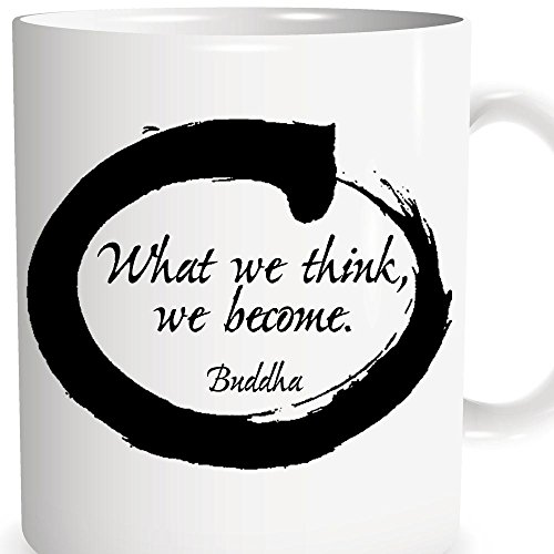"Buddha Coffee Mug - Tea Cup For Meditation + Yoga - ""What We Think, We Become"" - Buddha Quote - Custom Coffee Cup - Ceremic Glass - Novelty coffee mug- Gift"