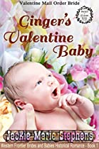 Valentine Mail Order Bride: Ginger's Valentine Baby: Clean And Wholesome Western Historical Romance (western Frontier Brides And Babies Historical Romance, Book 1)