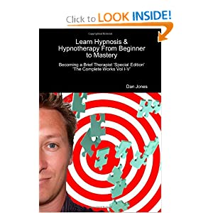 Learn Hypnosis & Hypnotherapy From Beginner To Mastery: Becoming A Brief Therapist 'Special Edition The Complete Works Vol I-V' [Paperback]
