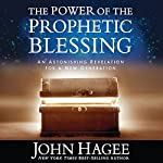 The Power of the Prophetic Blessing: An Astonishing Revelation for a New Generation | John Hagee