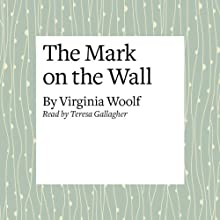 The Mark on the Wall | Livre audio Auteur(s) : Virginia Woolf Narrateur(s) : Teresa Gallagher