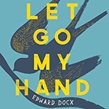Let Go My Hand Audiobook by Edward Docx Narrated by Daniel Weyman