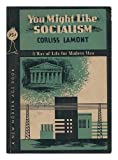 img - for You Might Like Socialism: A Way of Life for Modern Man book / textbook / text book