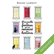 L'immeuble des femmes qui ont renoncé aux hommes | Livre audio Auteur(s) : Karine Lambert Narrateur(s) : Véronique Groux de Miéri