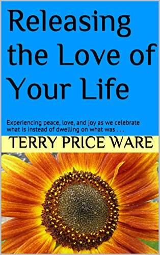 Releasing the Love of Your Life: Experiencing peace, love, and joy as we celebrate what is instead of dwelling on what was . . . (Terry Price Ware compare prices)