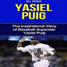 Yasiel Puig: The Inspirational Story of Baseball Superstar Yasiel Puig (       UNABRIDGED) by Bill Redban Narrated by Michael Pauley