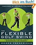 The Flexible Golf Swing: A Cutting-Ed...