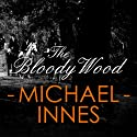 The Bloody Wood: An Appleby Mystery, Book 21 (       UNABRIDGED) by Michael Innes Narrated by Matt Addis