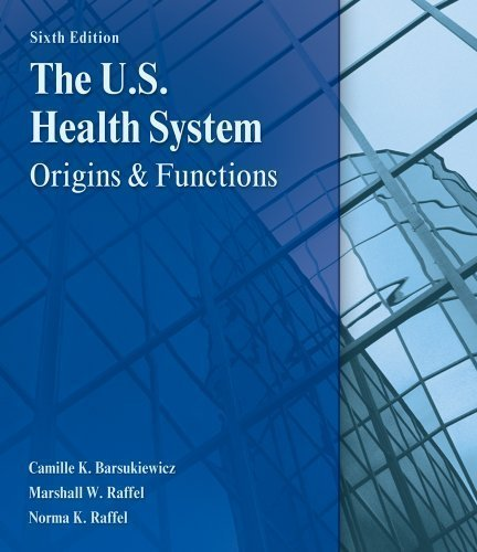 The U.S. Health System: Origins and Functions 6th (sixth) Edition