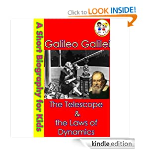 Galileo Galilei - The Telescope & The Laws of Dynamics (A Short Biography for Kids)