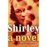 Shirley: A Novel ~ Susan Scarf Merrell