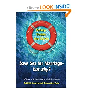 Safety Inside the Circle: Save Sex for Marriage - but Why? Christine Lauren