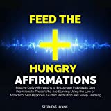 Feed the Hungry Affirmations: Positive Daily Affirmations to Encourage Individuals Give Provisions to Those Who Are Starving Using the Law of Attraction, Self-Hypnosis, Guided Meditation