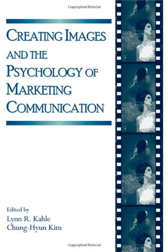 Creating Images and the Psychology of Marketing Communication (Advertising and Consumer Psychology)