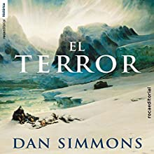 El terror [The Terror] | Livre audio Auteur(s) : Dan Simmons, Ana Herrera - translator Narrateur(s) : Jorge Tejedor