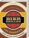 Biergrillen - 100 Rezepte rund um Grill und Gerstensaft