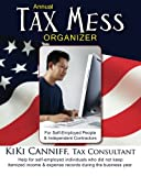 Annual Tax Mess Organizer for Self-Employed People & Independent Contractors: Help for self-employed individuals who did not keep itemized income and expe