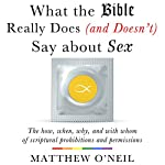 What the Bible Really Does (and Doesn't Say) About Sex: The How, When, Why, and with Whom of Scriptural Prohibitions and Permissions | Matthew O'Neil