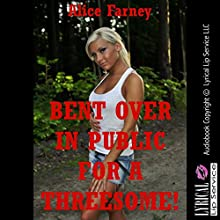 Bent Over in Public for a Threesome: A First Anal Sex Erotica Story (       UNABRIDGED) by Alice Farney Narrated by Jennifer Saucedo