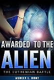 Alien Romance: Awarded to the Alien: A SciFi (Science Fiction) Alien Romance (The Euthenian Battle Book 1)