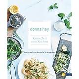 """Keine Zeit zum Kochen: Frische und leichte Rezepte f�r Vielbesch�ftigtevon """"Donna Hay"""""""