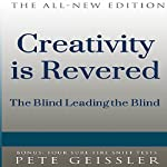 Creativity Is Revered: The Blind Leading the Blind | Pete Geissler