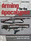 Arming for the Apocalypse: Assembling Your Survival Arsenal.....While You Still Can