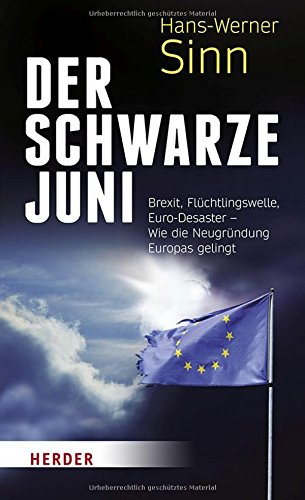 Der Schwarze Juni: Brexit, Flüchtlingswelle, Euro-Desaster - Wie die Neugründung Europas gelingt das Buch von Hans-Werner Sinn - Preis vergleichen und online kaufen