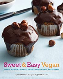 Sweet & Easy Vegan: Treats Made with Whole Grains and Natural Sweeteners