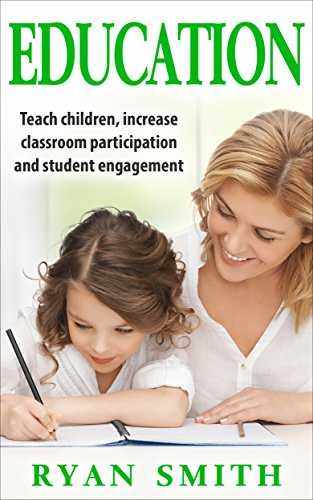EDUCATION: How to teach your kids and increase classroom participation,brain teaching and transform the lives for kids (Teachings management fundamentals … (Educating smartest, brightest kids)