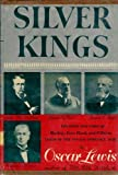 img - for Silver Kings: The Lives and Times of Mackay, Fair, Flood, and O'Brien, Lords of the Nevada Comstock book / textbook / text book