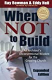 img - for When Not to Build: An Architect's Unconventional Wisdom for the Growing Church by Ray Bowman (2000-08-01) book / textbook / text book