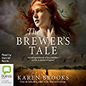 The Brewer's Tale (       UNABRIDGED) by Karen Brooks Narrated by Hannah Norris