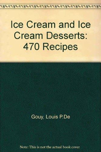 Ice Cream And Ice Cream Desserts: 470 Tested Recipes