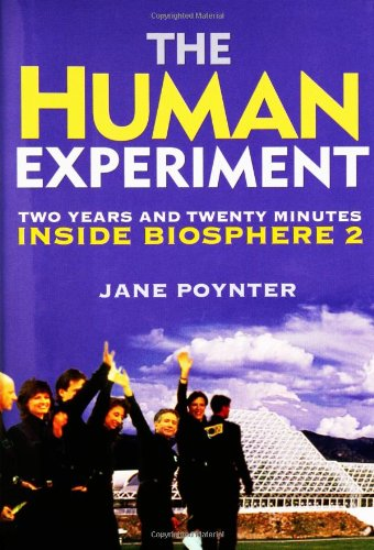The Human Experiment: Two Years and Twenty Minutes Inside Biosphere 2