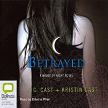 Betrayed: House of Night Series, Book 2 Audiobook by P. C. Cast, Kristin Cast Narrated by Edwina Wren