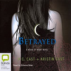 Betrayed: House of Night Series, Book 2 | [P. C. Cast, Kristin Cast]