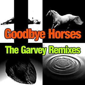 Goodbye Horses (featuring Q Lazzarus) Full Original Version