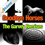 Goodbye Horses (featuring Q Lazzarus)...